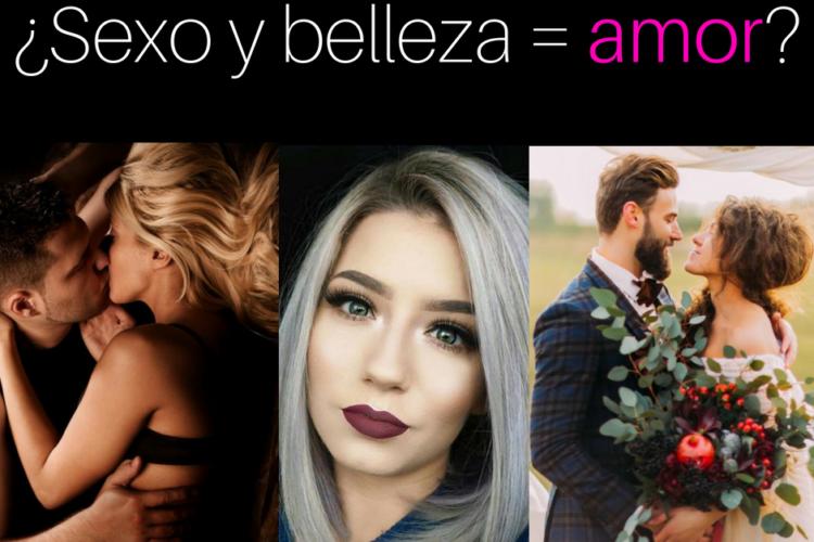 ¿SEXO Y BELLEZA = AMOR?
